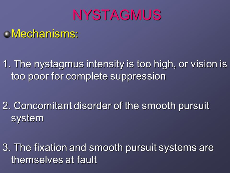 NYSTAGMUS Mechanisms: