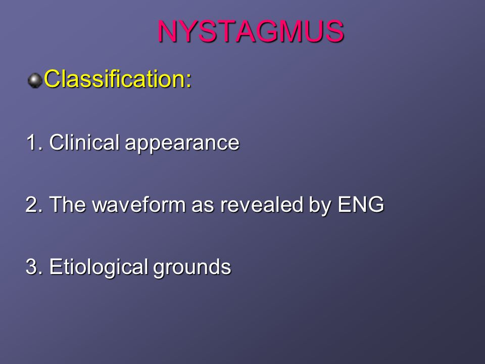 NYSTAGMUS Classification: 1. Clinical appearance