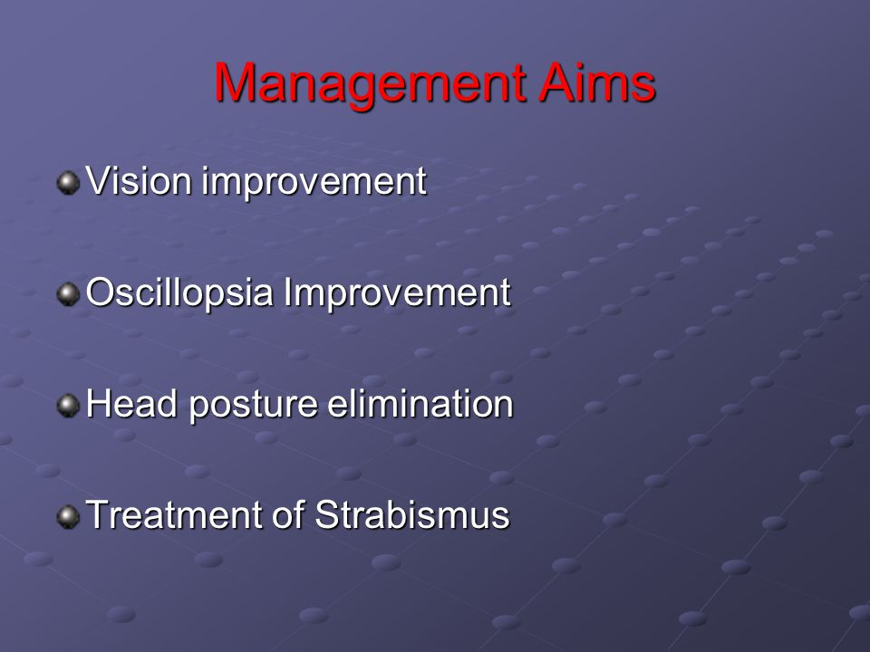 Management Aims Vision improvement Oscillopsia Improvement