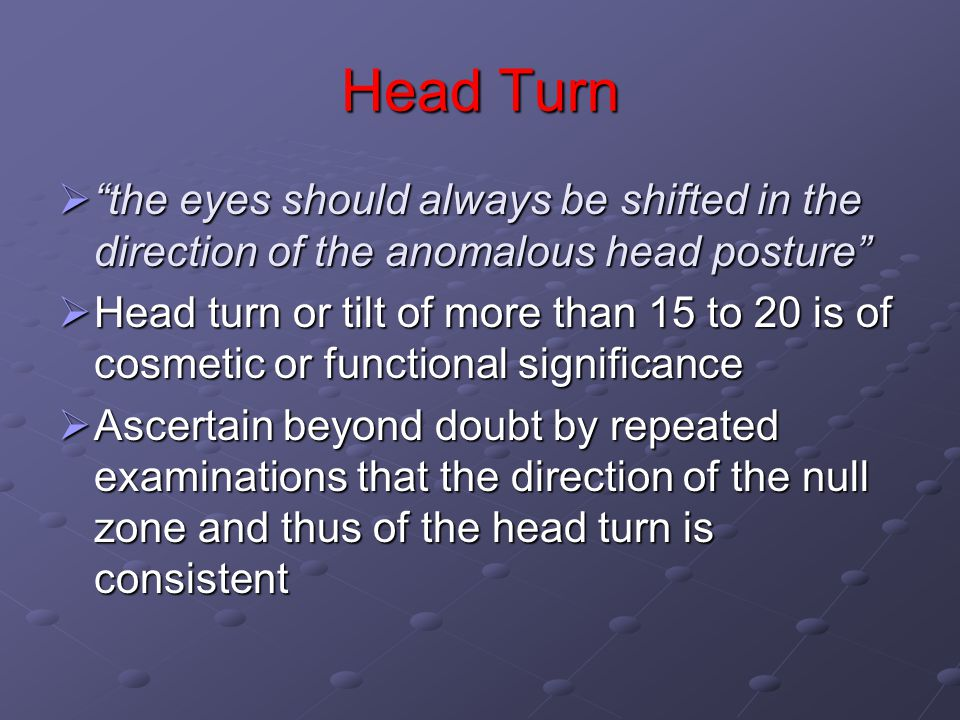 Head Turn the eyes should always be shifted in the direction of the anomalous head posture