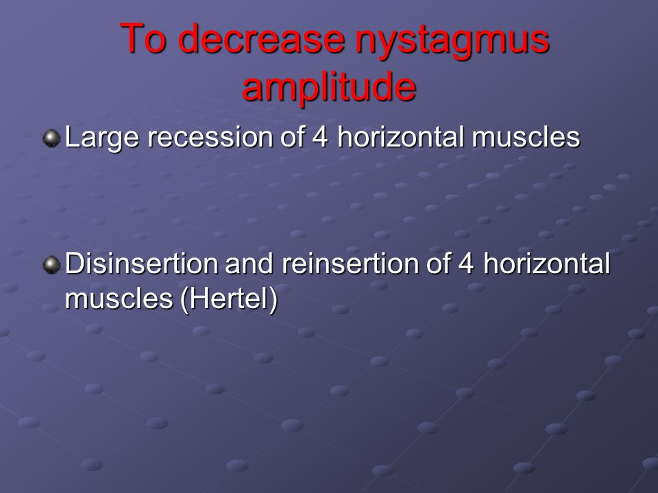 To decrease nystagmus amplitude