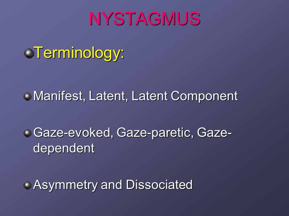 NYSTAGMUS Terminology: Manifest, Latent, Latent Component