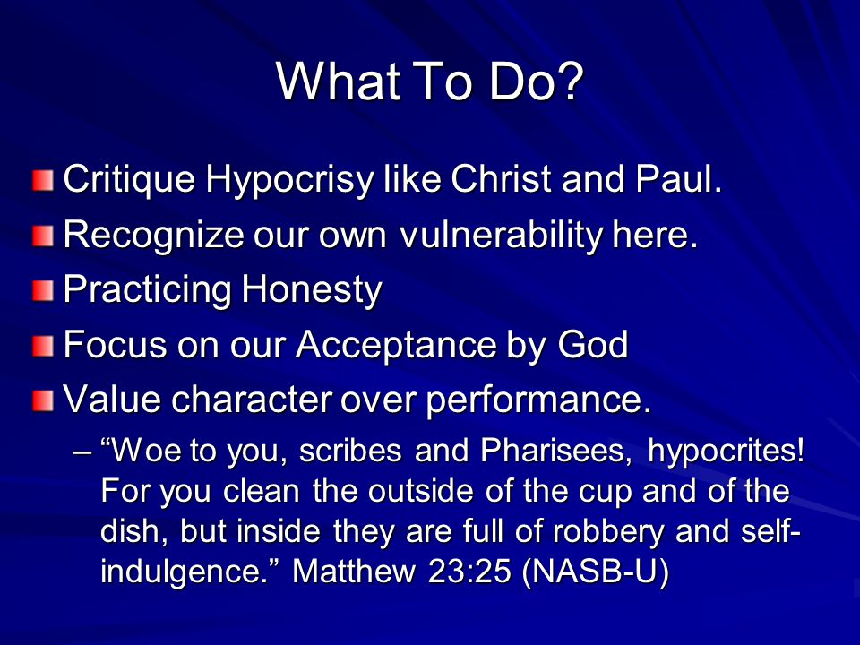 What To Do Critique Hypocrisy like Christ and Paul.