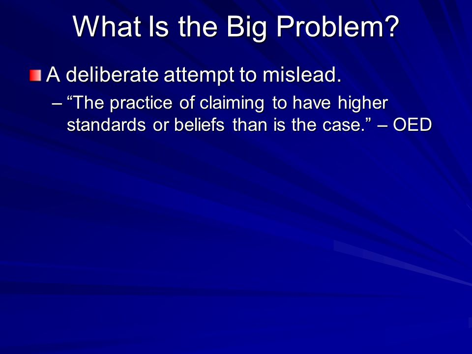 What Is the Big Problem A deliberate attempt to mislead.