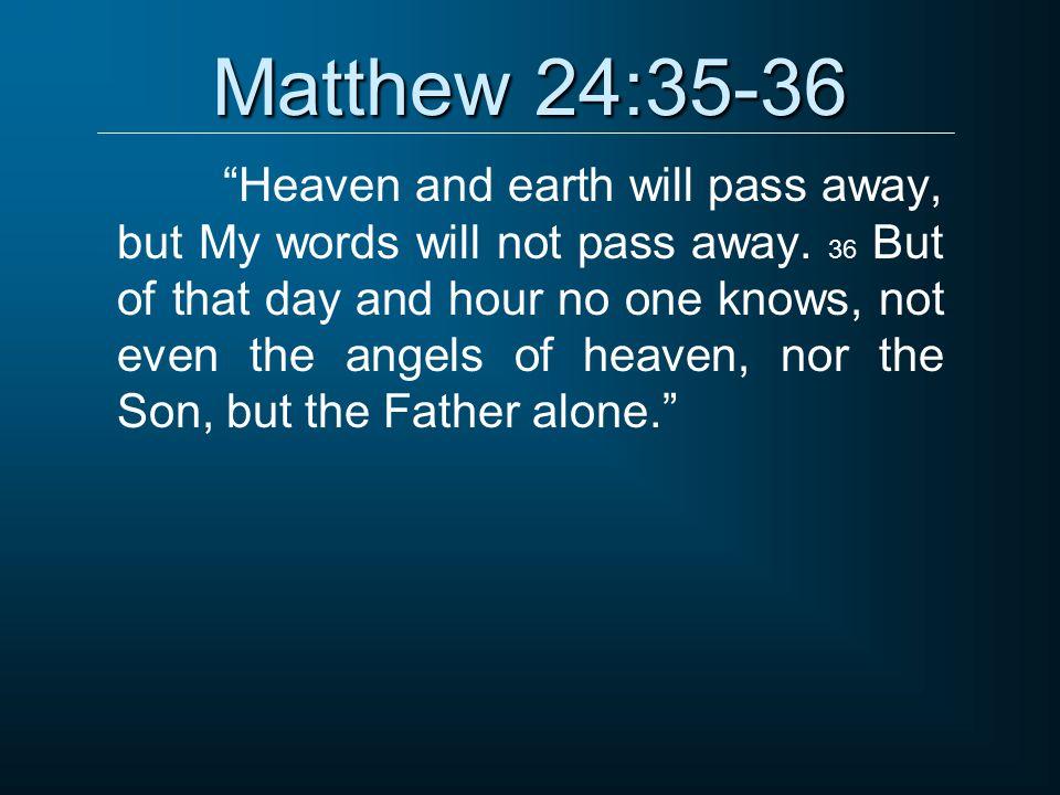Matthew 24:35-36