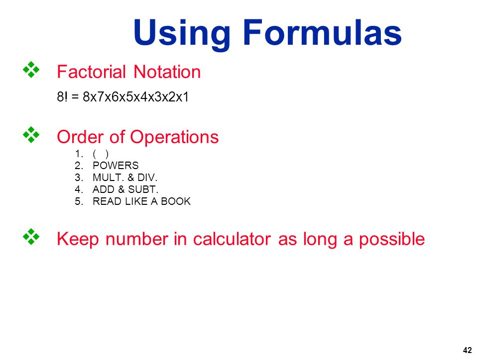 Using Formulas Factorial Notation Order of Operations