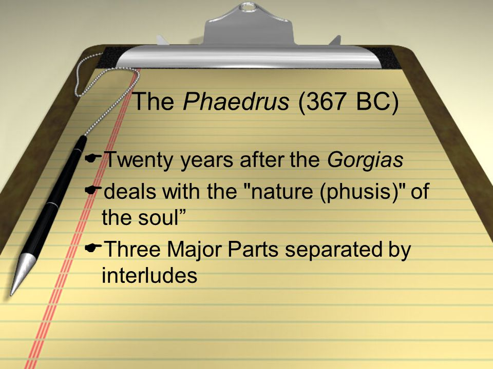 The Phaedrus (367 BC) Twenty years after the Gorgias