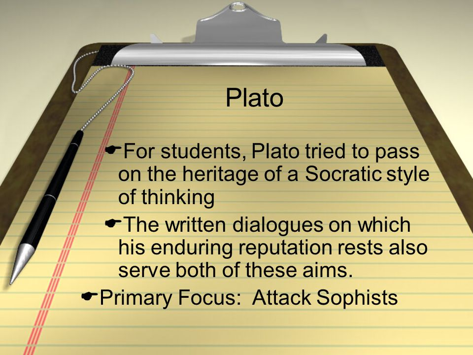 Plato For students, Plato tried to pass on the heritage of a Socratic style of thinking.