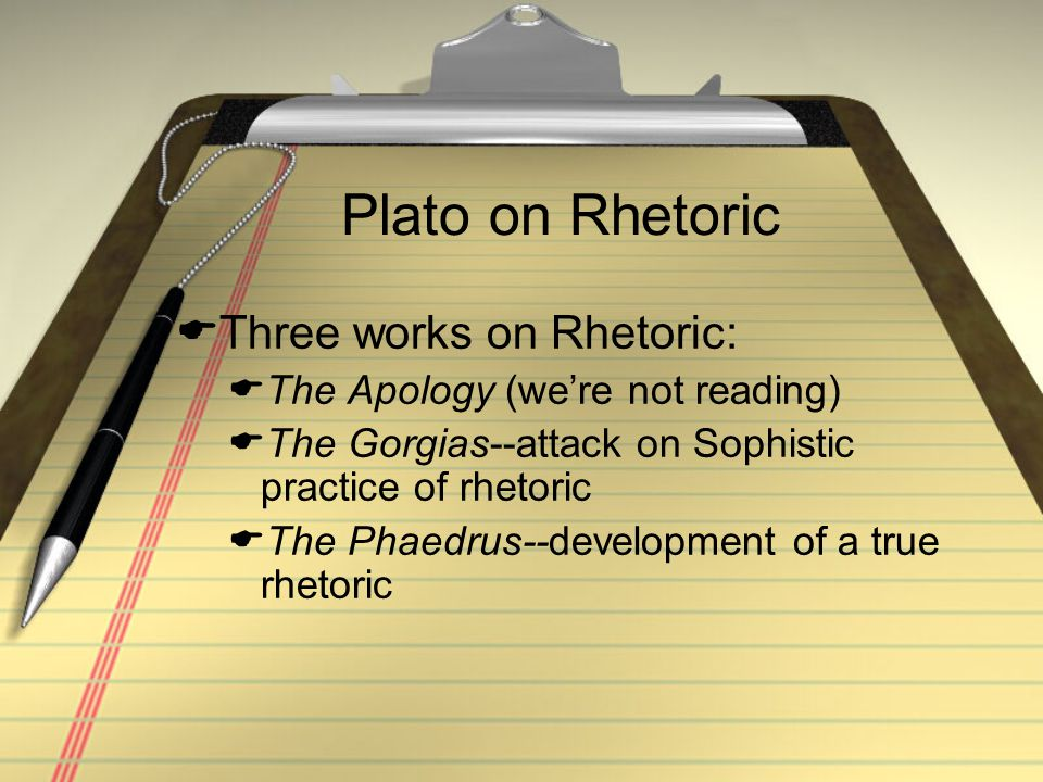 Plato on Rhetoric Three works on Rhetoric: