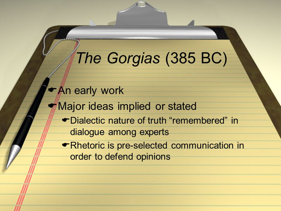 The Gorgias (385 BC) An early work Major ideas implied or stated