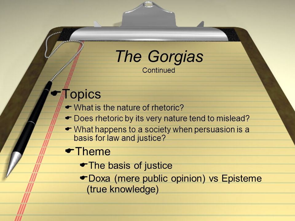 The Gorgias Continued Topics Theme The basis of justice