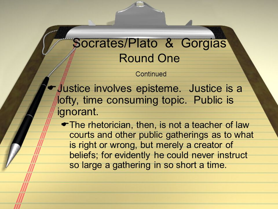 Socrates/Plato & Gorgias Round One Continued