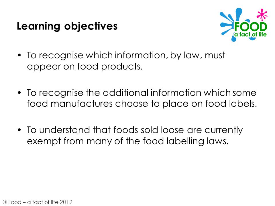 Learning objectives To recognise which information, by law, must appear on food products.