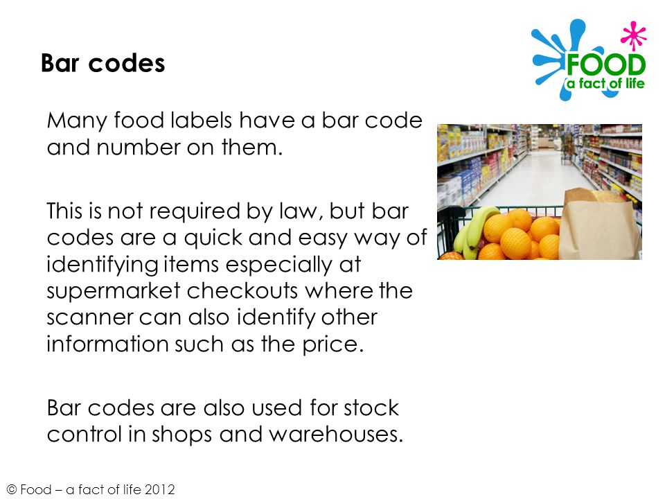 Bar codes Many food labels have a bar code and number on them.