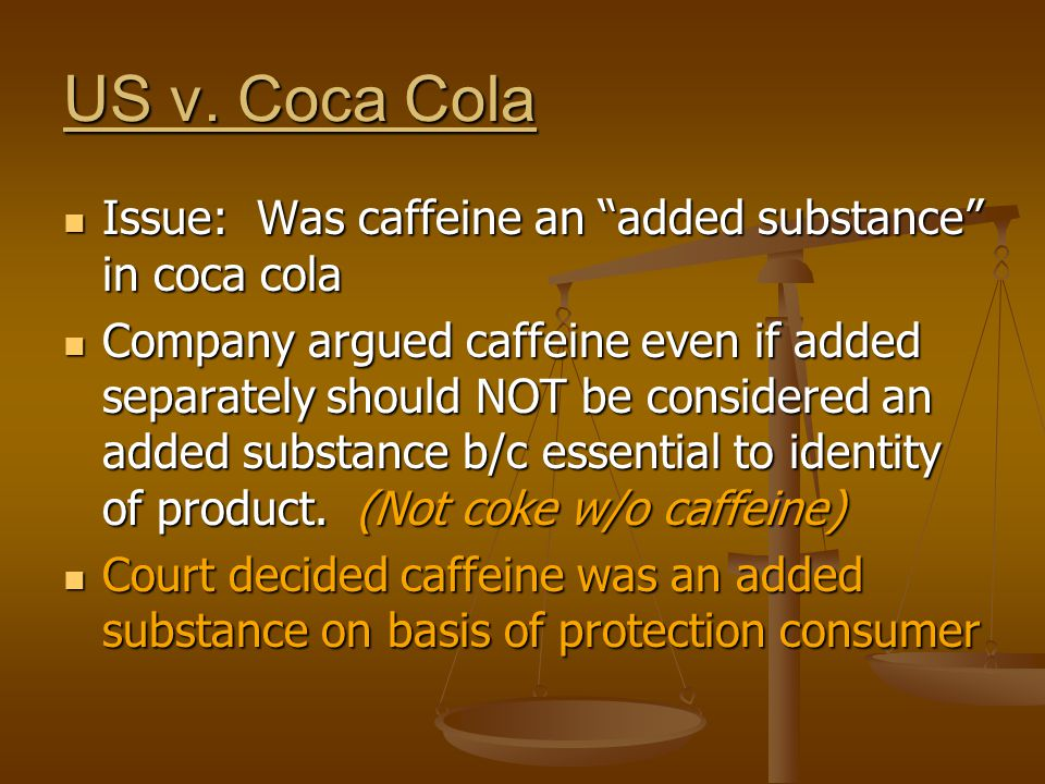 US v. Coca Cola Issue: Was caffeine an added substance in coca cola