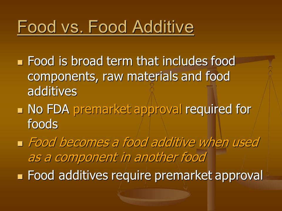 Food vs. Food Additive Food is broad term that includes food components, raw materials and food additives.