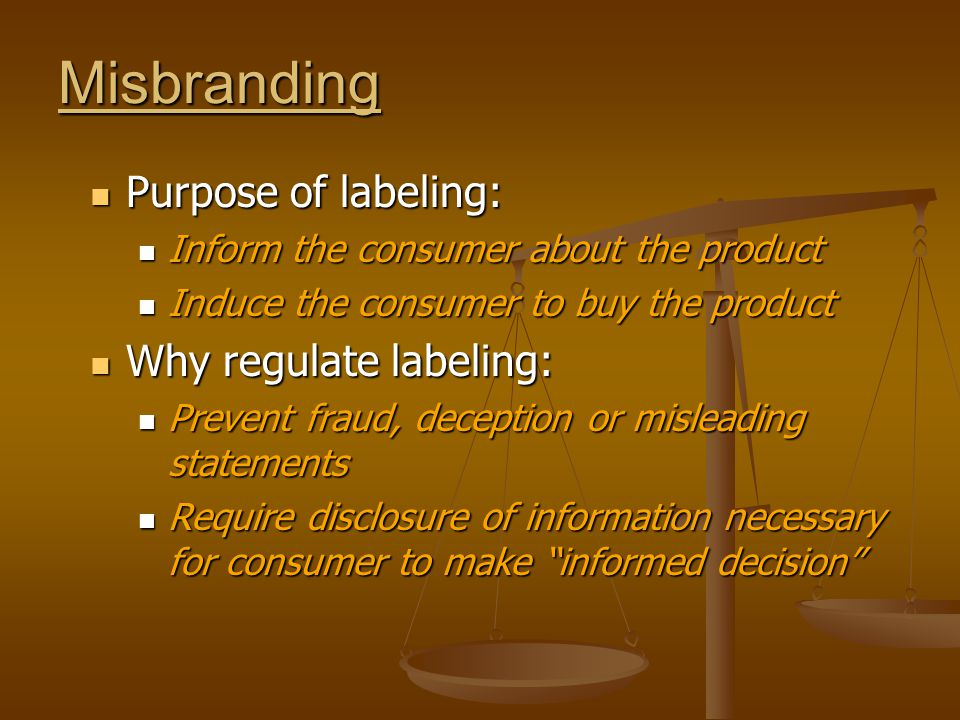 Misbranding Purpose of labeling: Why regulate labeling: