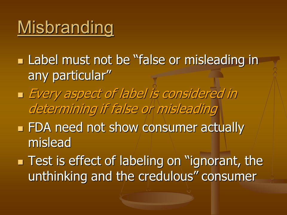 Misbranding Label must not be false or misleading in any particular