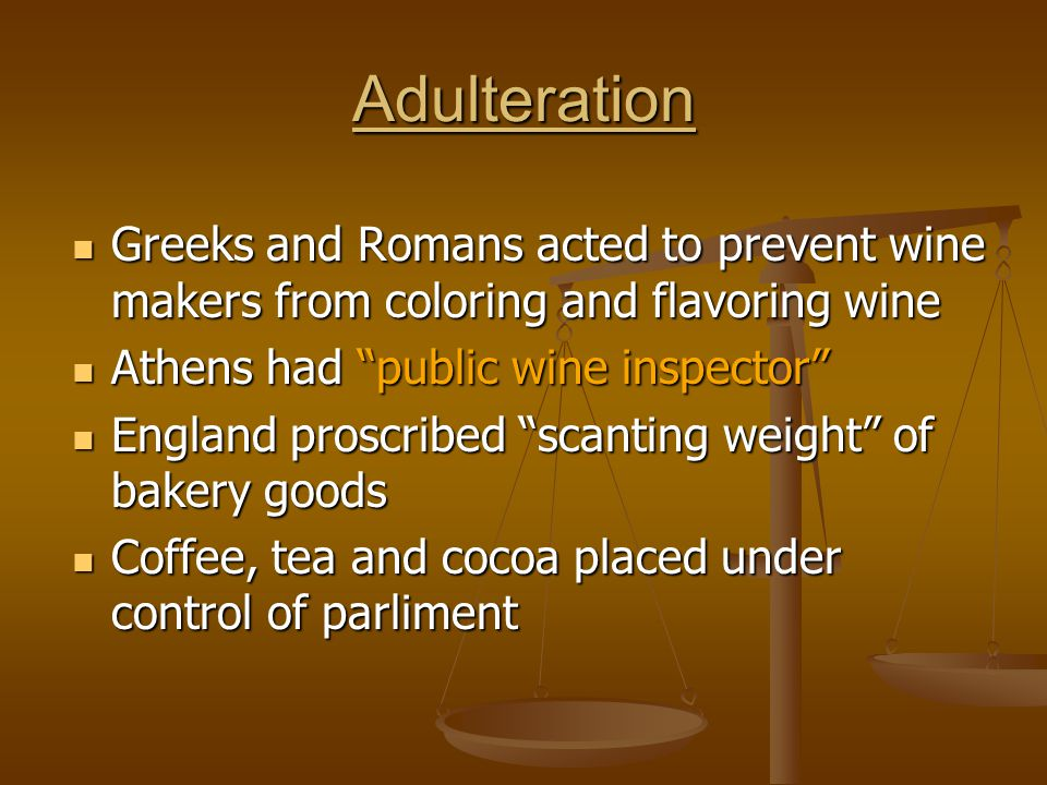 Adulteration Greeks and Romans acted to prevent wine makers from coloring and flavoring wine. Athens had public wine inspector