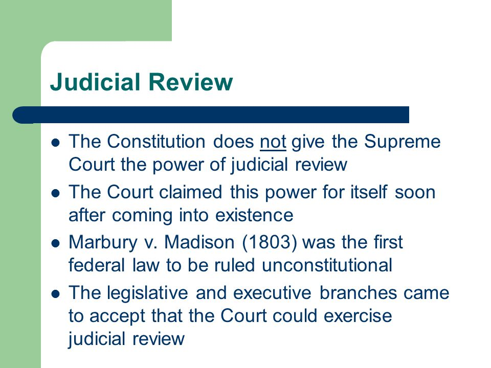 Judicial Review The Constitution does not give the Supreme Court the power of judicial review.