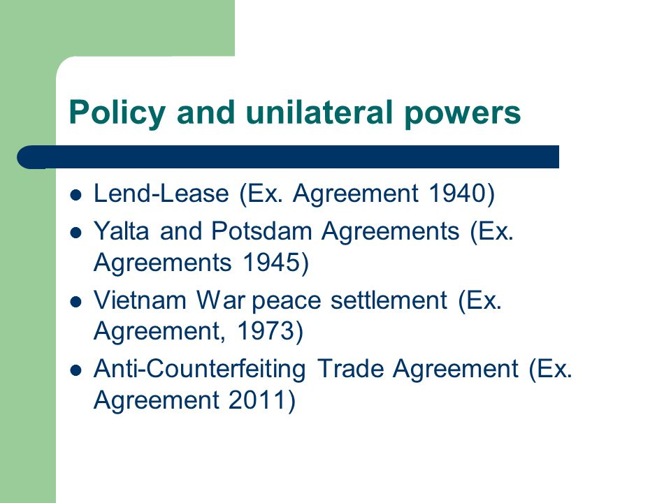 Policy and unilateral powers
