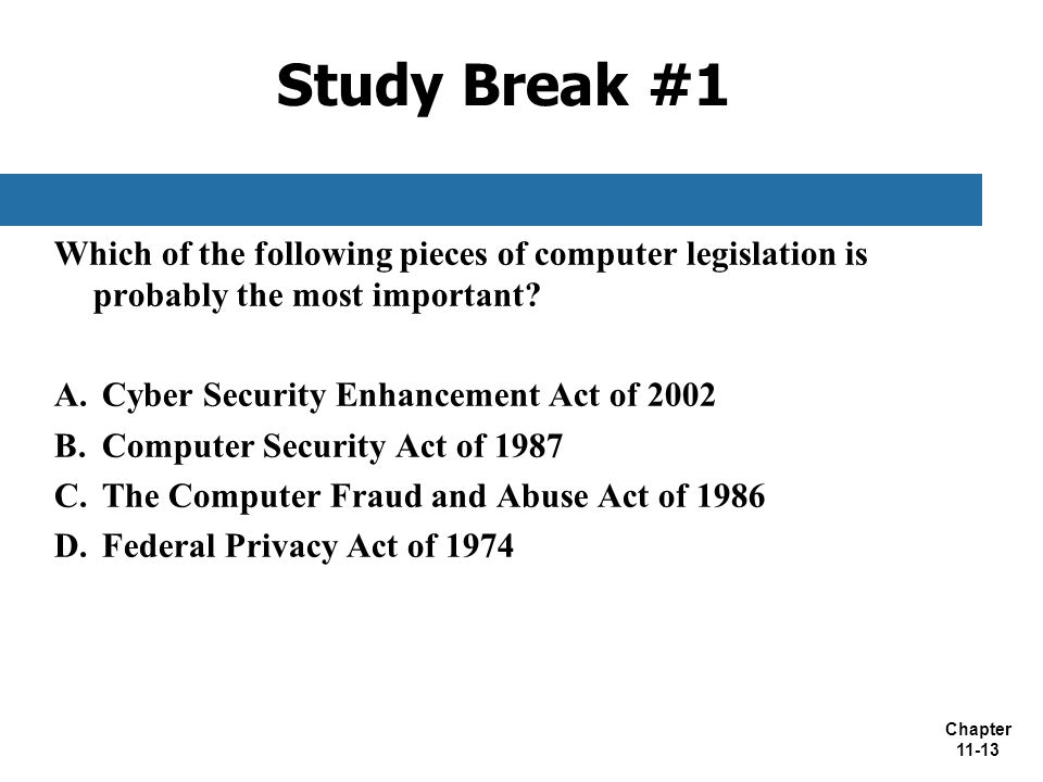 Study Break #1 Which of the following pieces of computer legislation is probably the most important