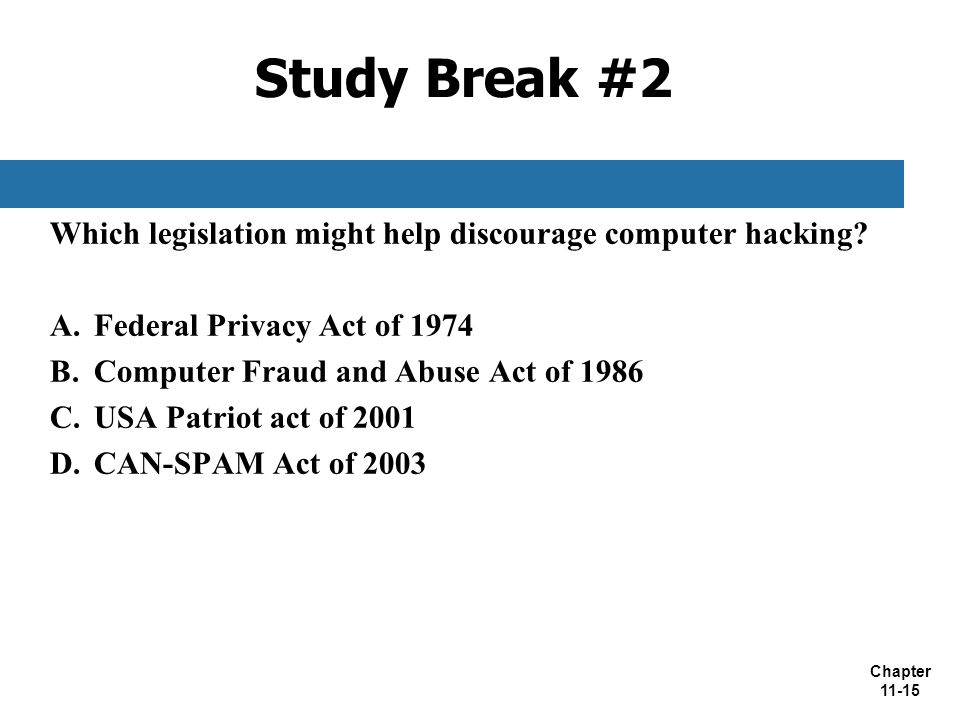 Study Break #2 Which legislation might help discourage computer hacking Federal Privacy Act of 1974.