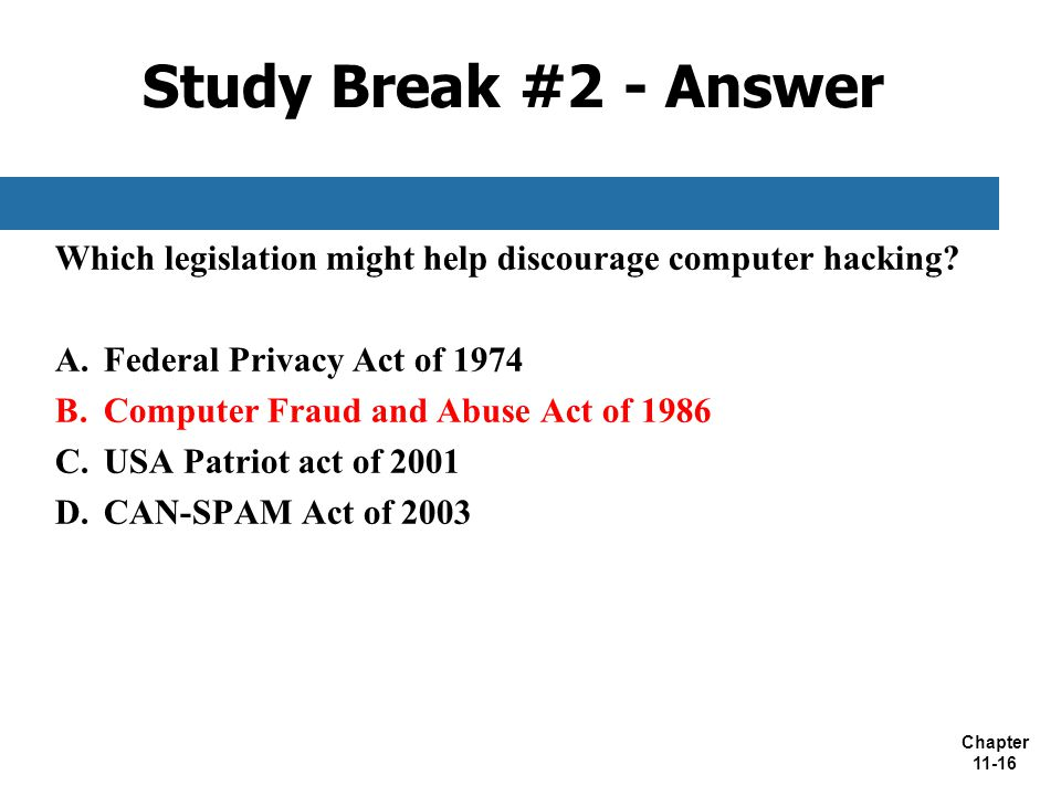 Study Break #2 - Answer Which legislation might help discourage computer hacking Federal Privacy Act of 1974.