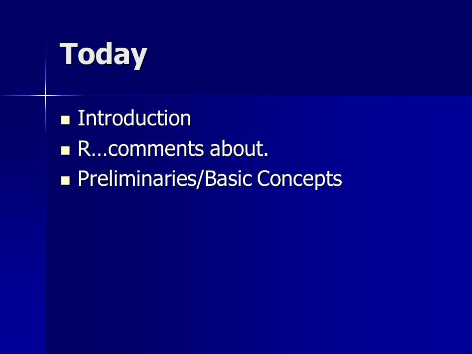 Today Introduction R…comments about. Preliminaries/Basic Concepts