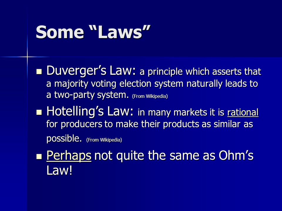 Some Laws Duverger's Law: a principle which asserts that a majority voting election system naturally leads to a two-party system. (From Wikipedia)