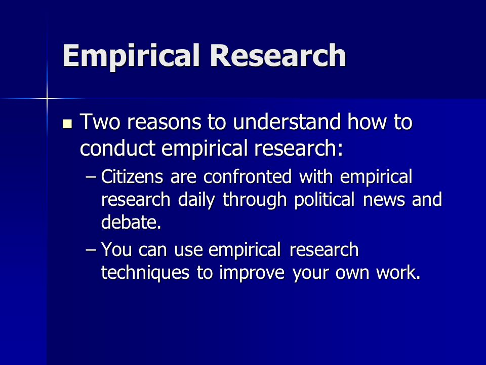 Empirical Research Two reasons to understand how to conduct empirical research: