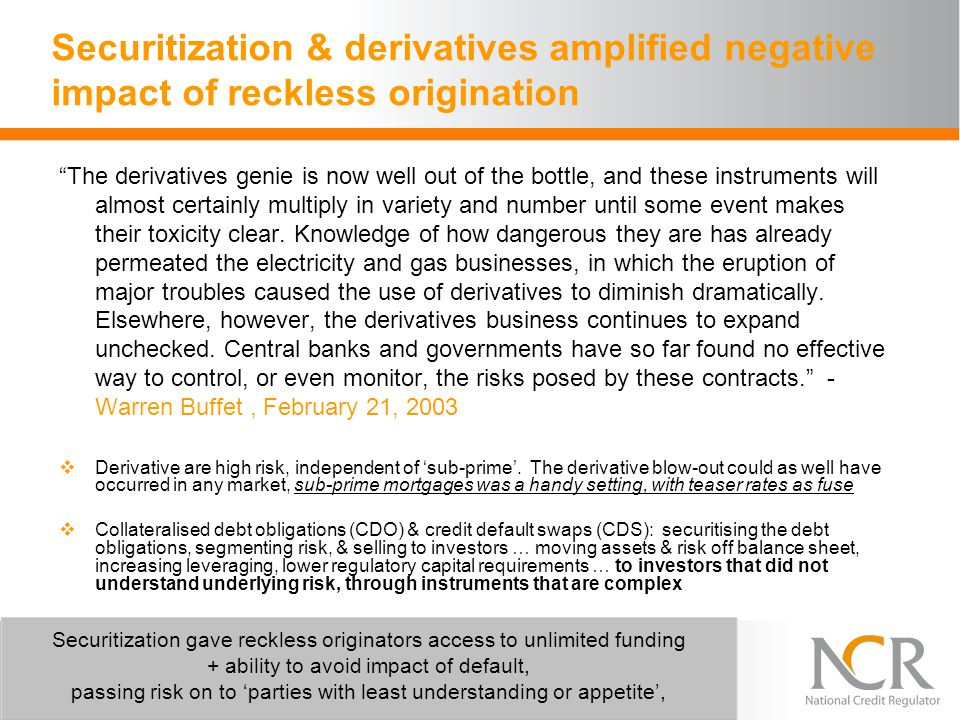 Securitization & derivatives amplified negative impact of reckless origination