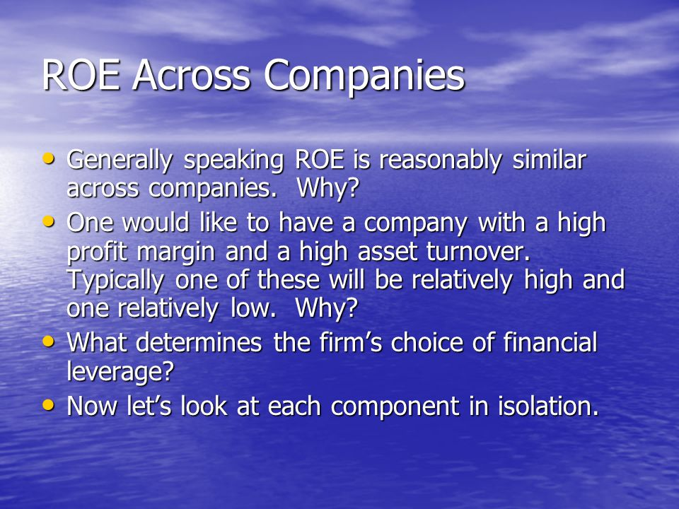 ROE Across Companies Generally speaking ROE is reasonably similar across companies. Why