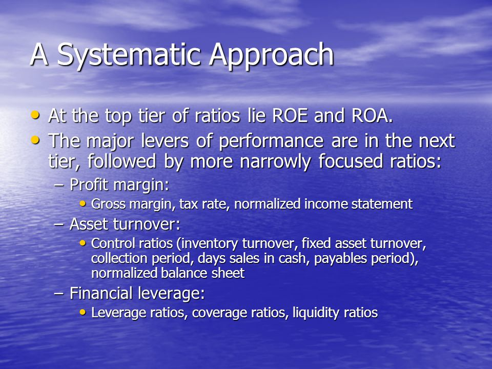 A Systematic Approach At the top tier of ratios lie ROE and ROA.