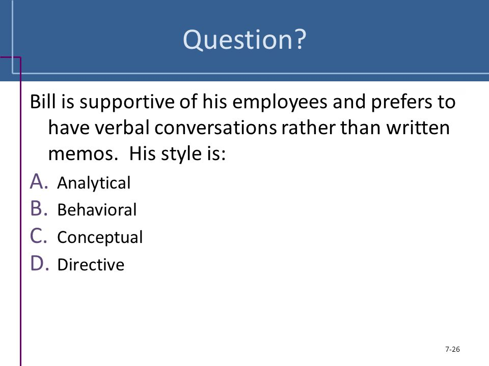 Question Bill is supportive of his employees and prefers to have verbal conversations rather than written memos. His style is: