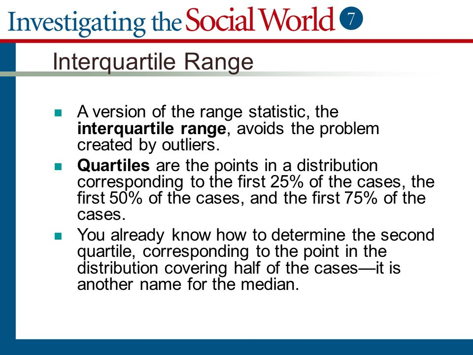Interquartile Range A version of the range statistic, the interquartile range, avoids the problem created by outliers.