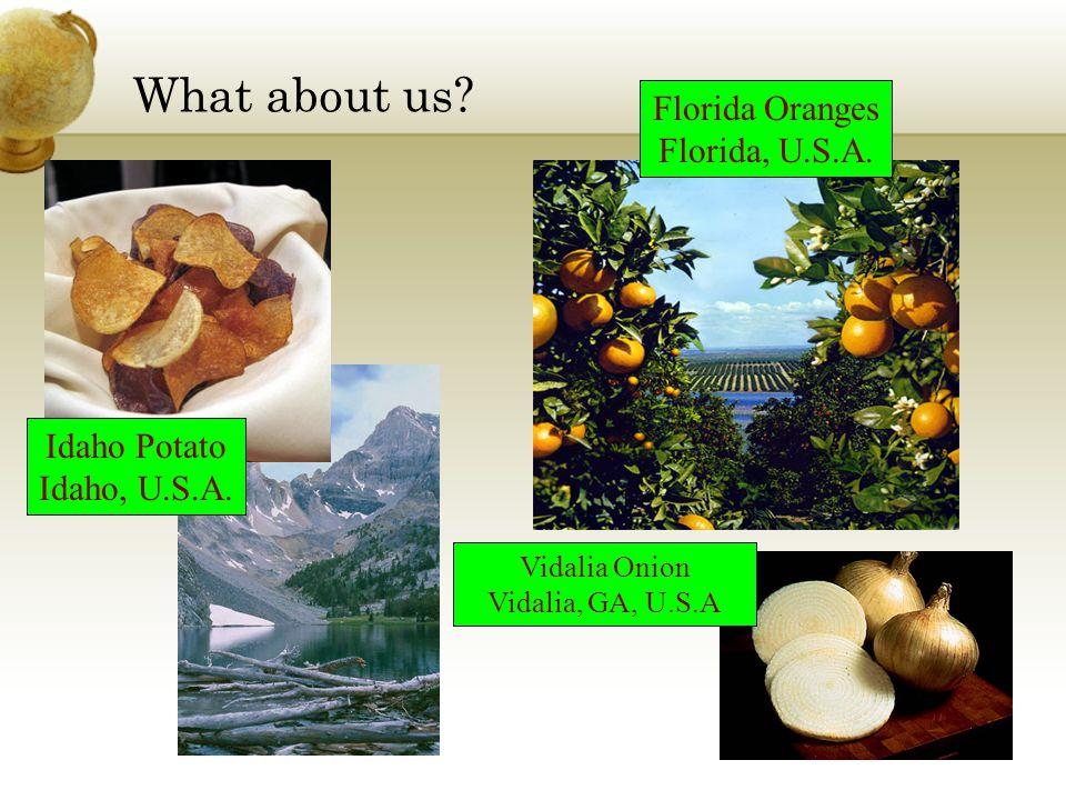 What about us Florida Oranges Florida, U.S.A. Idaho Potato