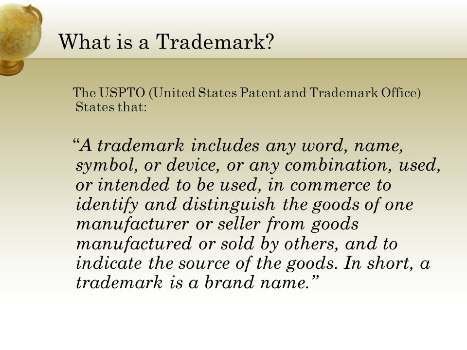 What is a Trademark The USPTO (United States Patent and Trademark Office) States that: