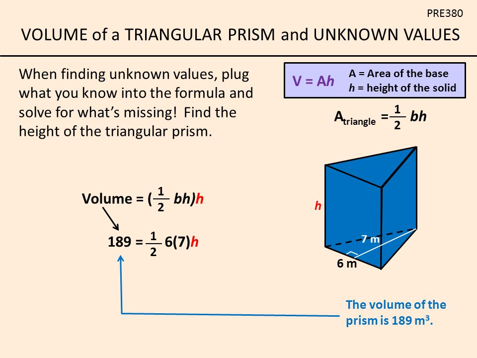 When finding unknown values, plug what you know into the formula and solve for what's missing! Find the height of the triangular prism.