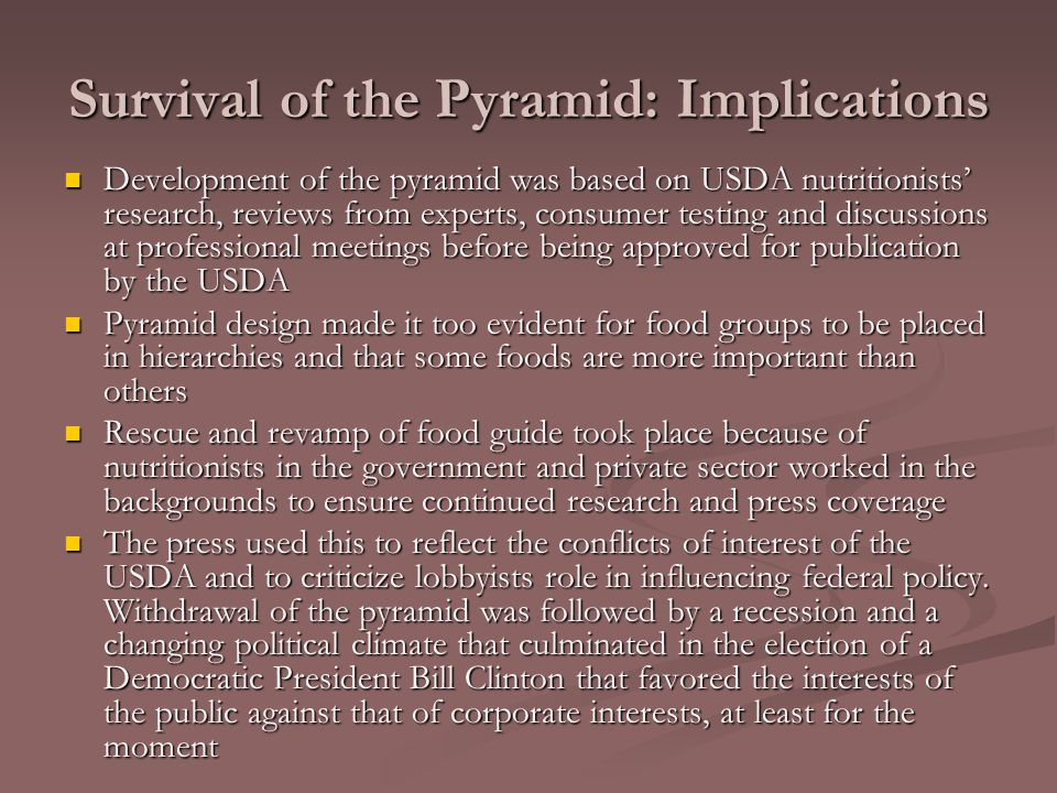 Survival of the Pyramid: Implications