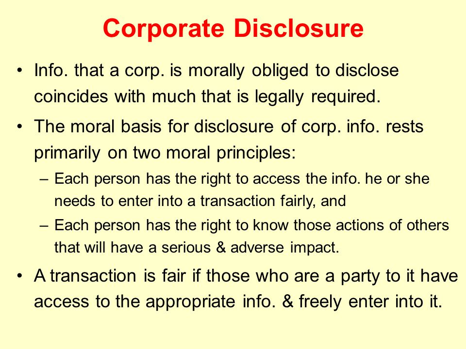 Corporate Disclosure Info. that a corp. is morally obliged to disclose coincides with much that is legally required.
