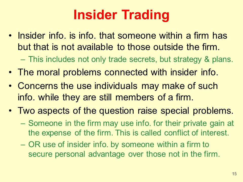Insider Trading Insider info. is info. that someone within a firm has but that is not available to those outside the firm.