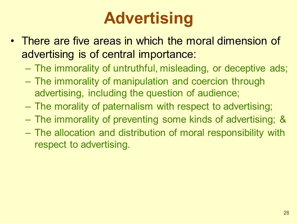 Advertising There are five areas in which the moral dimension of advertising is of central importance: