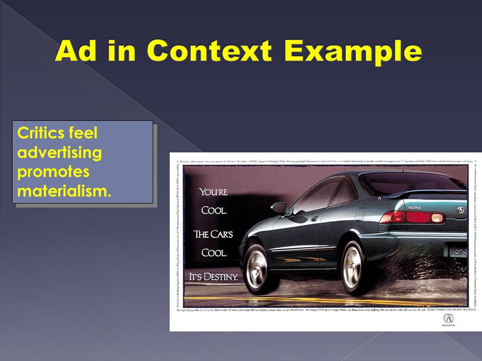 Ad in Context Example Critics feel advertising promotes materialism.