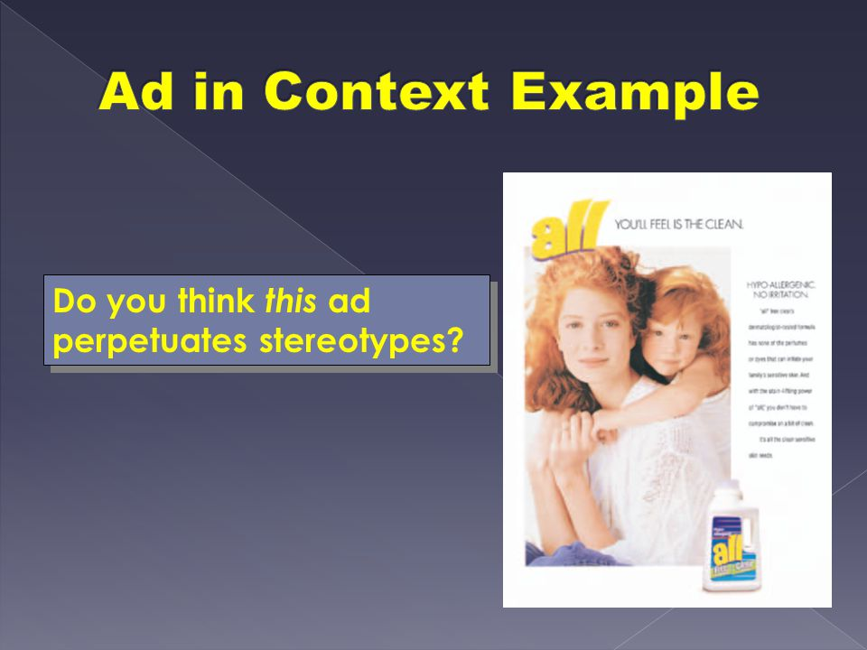 Ad in Context Example Do you think this ad perpetuates stereotypes