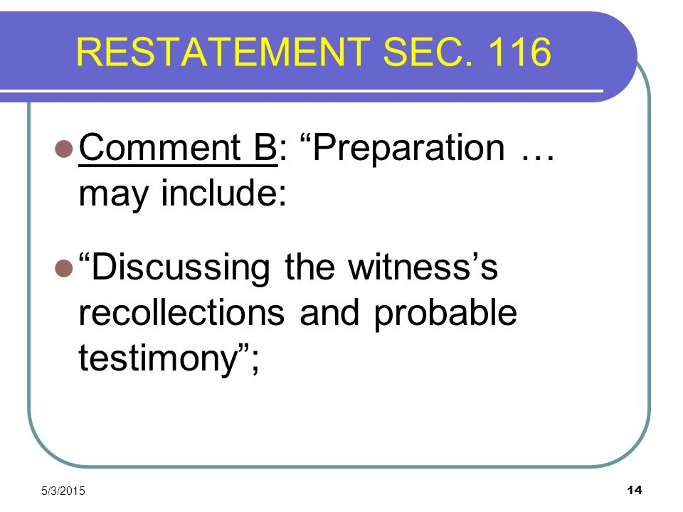RESTATEMENT SEC. 116 Comment B: Preparation … may include: