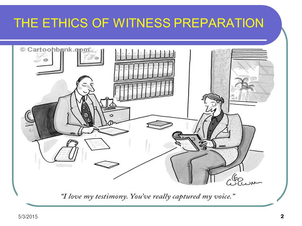 THE ETHICS OF WITNESS PREPARATION