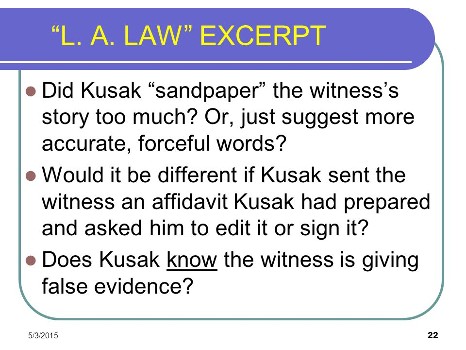 L. A. LAW EXCERPT Did Kusak sandpaper the witness's story too much Or, just suggest more accurate, forceful words
