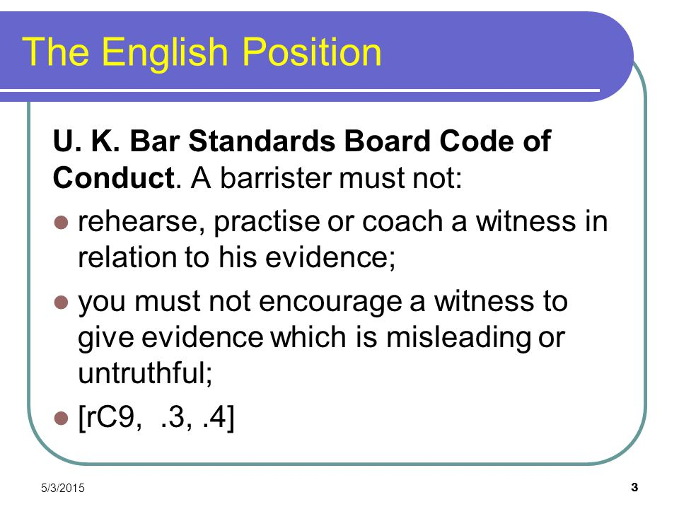 The English Position U. K. Bar Standards Board Code of Conduct. A barrister must not: