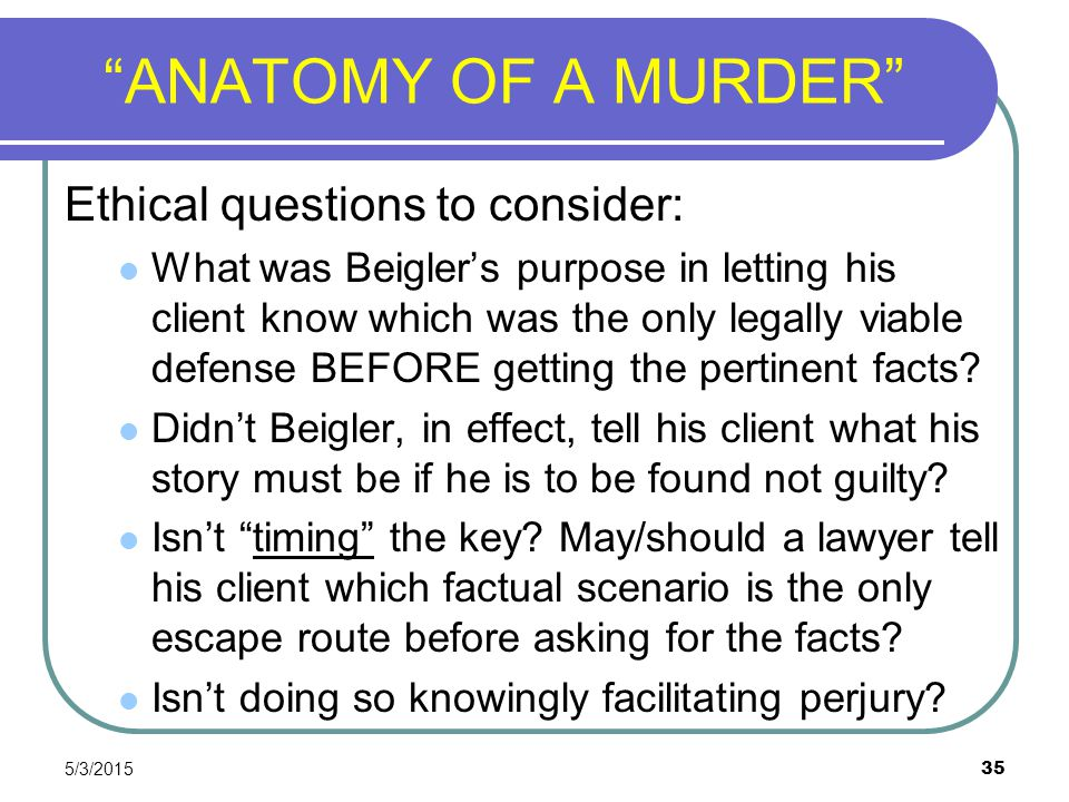 ANATOMY OF A MURDER Ethical questions to consider: